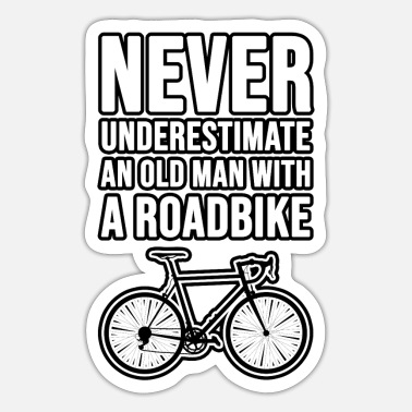 Rad Never underestimate an old man with a Roadbike! - Sticker