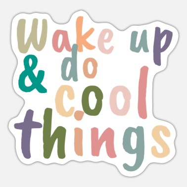 Up Wake up & do cool things - Sticker