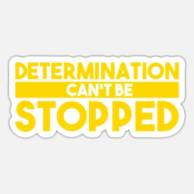 Determination DETERMINATION CAN'T BE STOPPED - Sticker