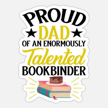 Enormous Proud Dad Of Enormously Talented Bookbinder - Sticker