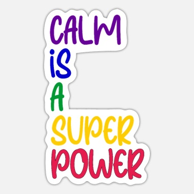 Super Power CALM IS A SUPER POWER - Sticker