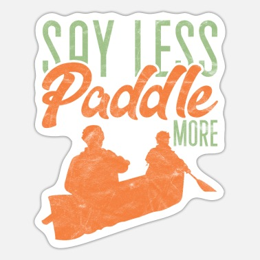 Experience Funny Rowing Canoe Kayak Say Less Paddle More - Sticker