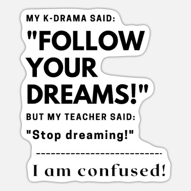 Tv My Kdrama said: Follow your Dreams! K-Drama Fan - Sticker