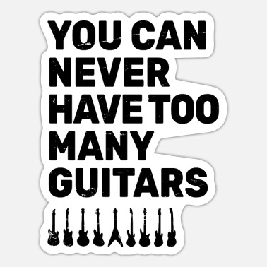 Holiday You Can Never Have Too Many Guitars - Music Funny - Sticker