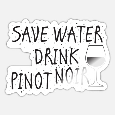 Pinot Save water drink Pinot Noir - Sticker