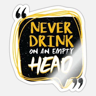 Quote Never drink on an empty head - Sticker