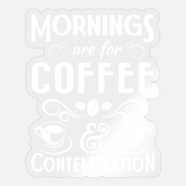 Contemplation Mornings are for Coffee & Contemplation - Sticker