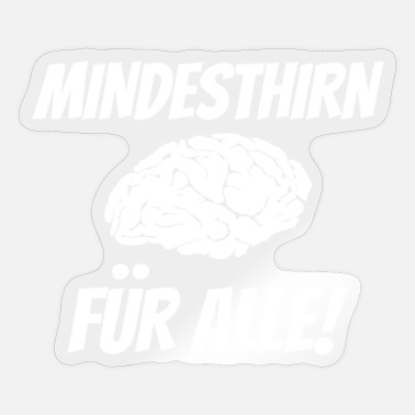 Minimum Minimum brain for everyone! - Sticker