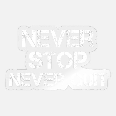 Never Stops never stop never quit - Sticker