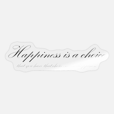 Happiness happiness is a choice - Sticker