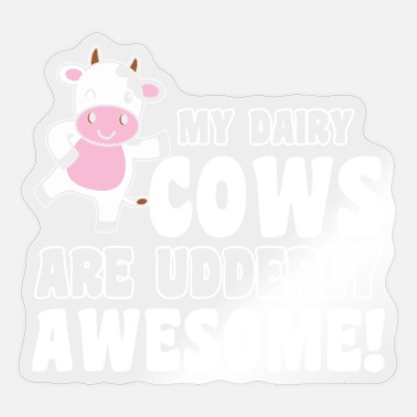 Dairy Cow Dairy Cow Farmer My Dairy Cows are Udderly - Sticker