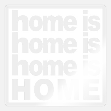 Home Home is home Gift Moving Home Moving Home - Sticker