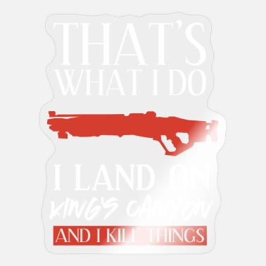 Legends THATS WHAT I DO I LAND ON KINGS CANYON AND I KILL - Sticker