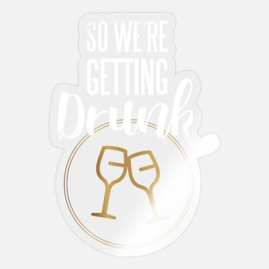 Get Drunk get drunk - Sticker