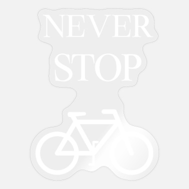 Never Stops Never stop! - Sticker
