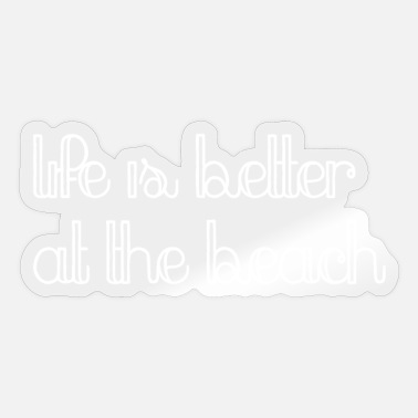 Beac Life is better at the beach - Sticker
