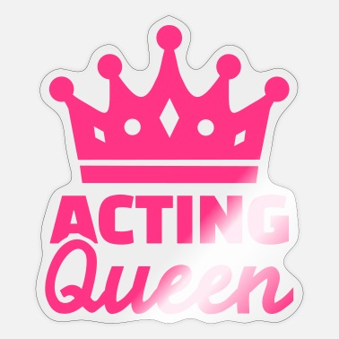 Acting Acting Queen - Sticker