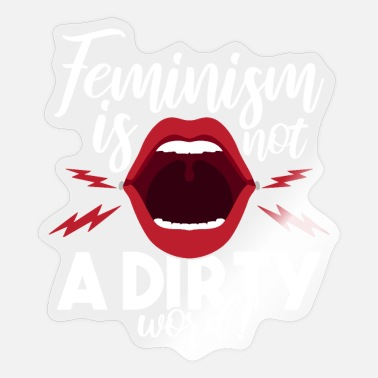 Dirty Word Feminism is not a dirty word - Sticker