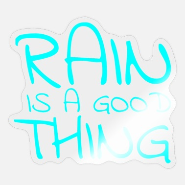 Rain Is A Good Thing rain is a good thing - Sticker