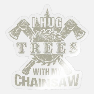 Lumberjack I Hug Trees With My Chainsaw. - Sticker