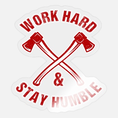 Work Hard Stay Humble Lumberjack Axe - Sticker