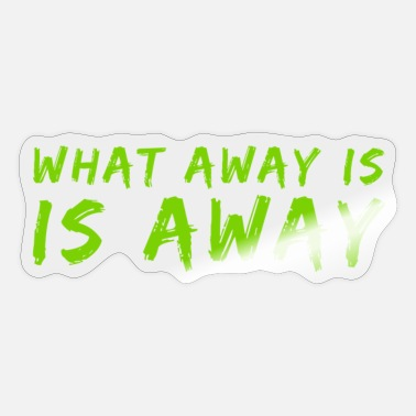 Away What away is, is away - Sticker