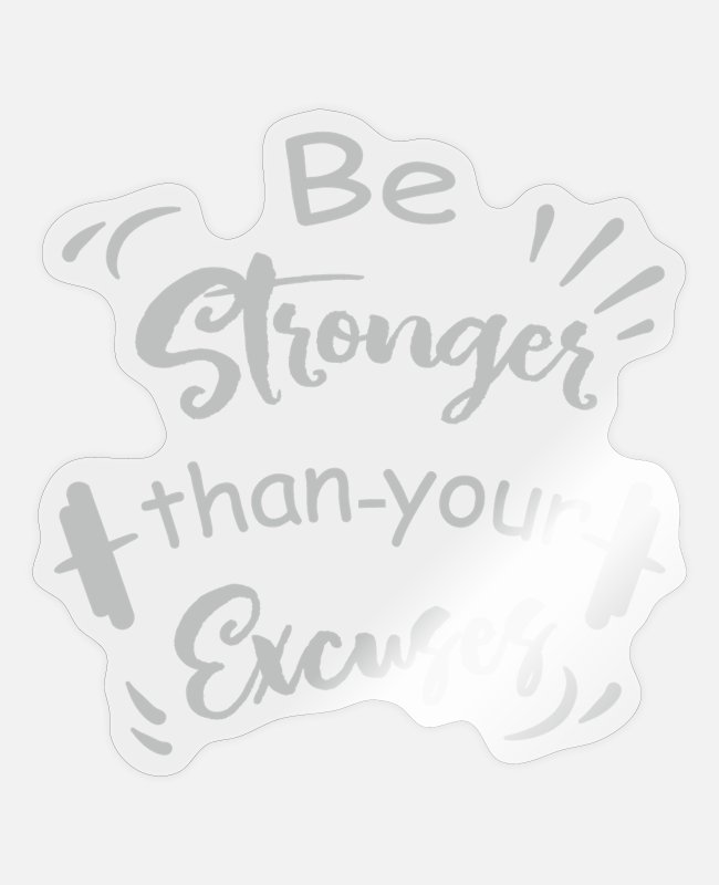 Lazy Stickers - Be stronger than your excuses - Sticker transparent glossy