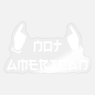 American NOT AMERICAN - Sticker