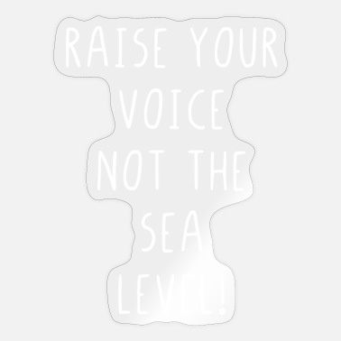 Raise Your Voice Raise your voice not the sea level - Sticker
