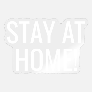 At Home Stay At Home! Stay at home! Stay at home! - Sticker