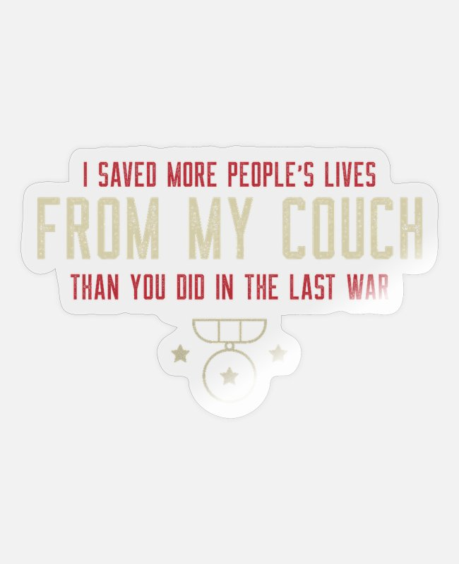 Honor Stickers - I saved more lives from my sofa than you in war - Sticker transparent glossy