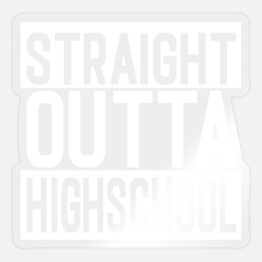 Highschool Straight Outta Highschool - Sticker
