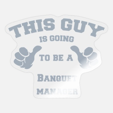 Banquet This Guy is Going To Be A Banquet manager - Sticker