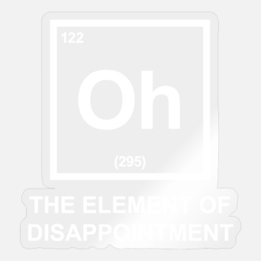 Element Oh the element of disappointment - Element - Sticker
