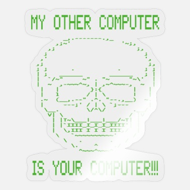 Computer hacker my other Computer is your Computer Shirt - Sticker