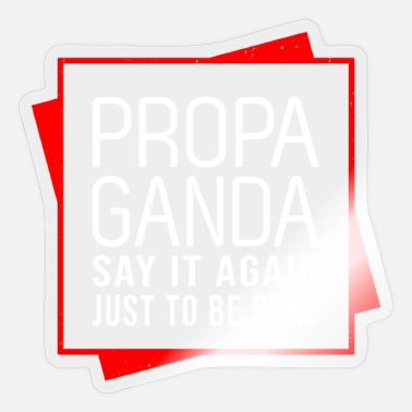 Propaganda Propaganda - say it again just to be sure - Sticker