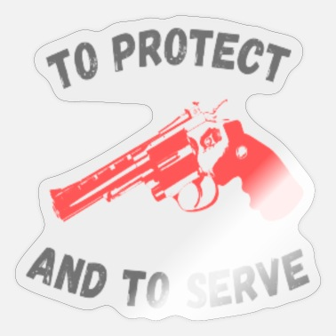 Serve to protect and to serve - Sticker