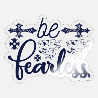 Fearless Be fearless - Sticker