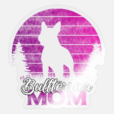 Bull Terrier Bull Terrier Mom Bull Terrier Dog Dogs Gift - Sticker