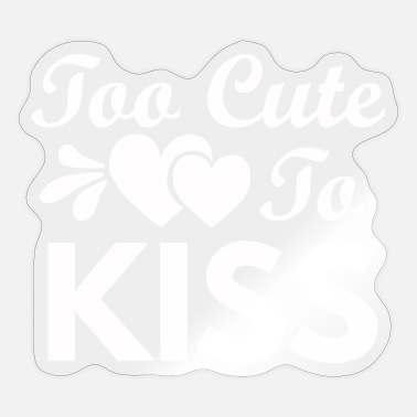 Funny Quotes Too Cute To Kiss - Sticker