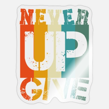 Never Give Up Never Give Up - Sticker