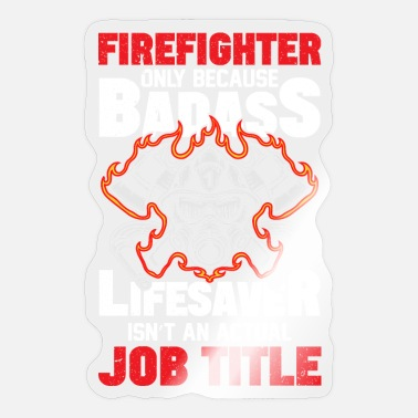 Fire Firefighter saying - Sticker