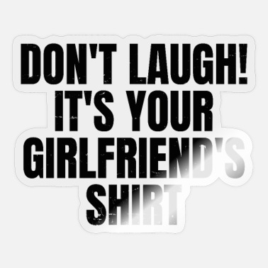 Fun Funny Vintage Don't Laugh It's Your Girlfriends Shirt - Funny - Sticker