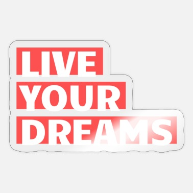 Live your dreams - Sticker