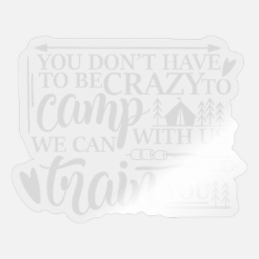 Camper You Dont Have to Be Crazy to Camp Wildth Us - Sticker