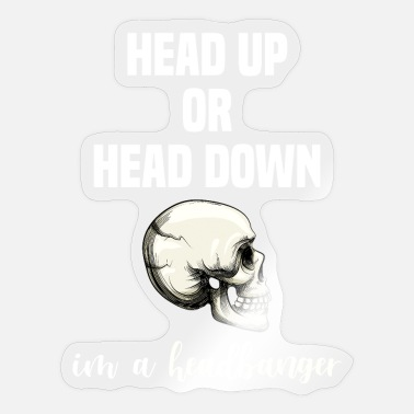 Violent Head Up or Head Down I'm a Headbanger Heavy Music - Sticker