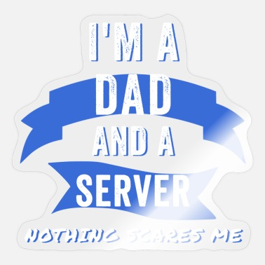 Scare Im a Dad and a Server, Nothing scares me - Sticker