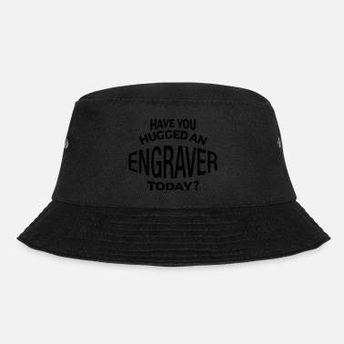 Grabador have you hugged an engraver today - Bucket Hat