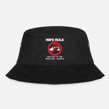 Retirement Wife rule stay out of the man cave - Bucket Hat
