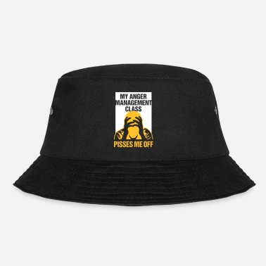 My Anger Management Class Pisses Me Off! - Bucket Hat